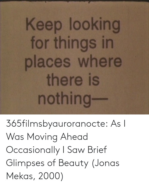 Ahead: 365filmsbyauroranocte:  As I Was Moving Ahead Occasionally I Saw Brief Glimpses of Beauty (Jonas Mekas, 2000)
