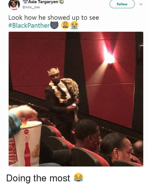 Girl Memes, How, and Asia: 3cAsia Targaryen  @Asia bee  Follow  Look how he showed up to see  #BlackPanther )  ed  fy  rful  og  ic Doing the most 😂