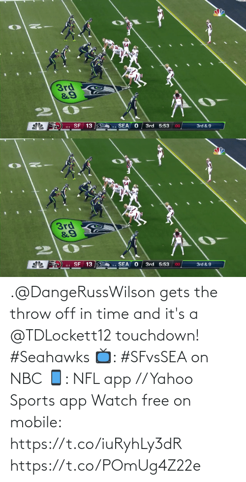 Its A: 3rd  &9  SF 13  SEA  3rd 5:53  :00  3rd & 9  12-3  11-4   54  3rd  12-3 SF 13  3rd 5:53  11-4 SEA  :00  3rd & 9 .@DangeRussWilson gets the throw off in time and it's a @TDLockett12 touchdown! #Seahawks  📺: #SFvsSEA on NBC 📱: NFL app // Yahoo Sports app Watch free on mobile: https://t.co/iuRyhLy3dR https://t.co/POmUg4Z22e