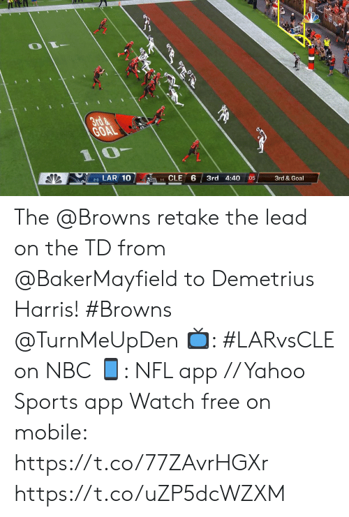 Memes, Nfl, and Sports: 3rd&  GOAL  10-  LAR 10  2-0  A1CLE  3rd 4:40  :05  3rd & Goal The @Browns retake the lead on the TD from @BakerMayfield to Demetrius Harris! #Browns @TurnMeUpDen  ?: #LARvsCLE on NBC ?: NFL app // Yahoo Sports app Watch free on mobile: https://t.co/77ZAvrHGXr https://t.co/uZP5dcWZXM