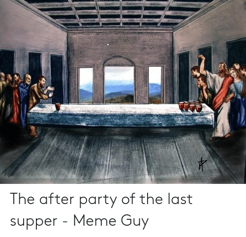 Last Supper Meme: 3utoes The after party of the last supper - Meme Guy