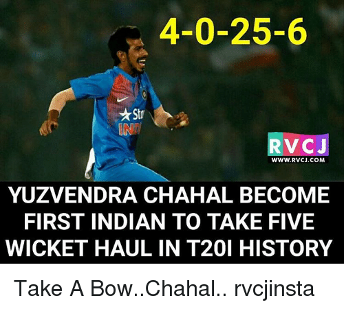 Memes, History, and Indian: 4-0-25-6  Star  RV CJ  WWW. RVCJ.COM  YUZVENDRA CHAHAL BECOME  FIRST INDIAN TO TAKE FIVE  WICKET HAUL IN T201 HISTORY Take A Bow..Chahal.. rvcjinsta