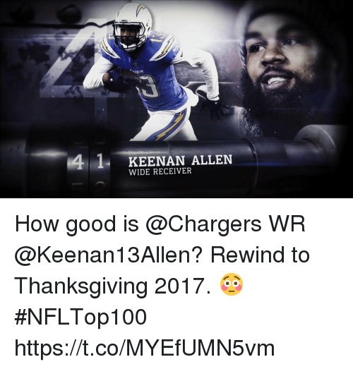 Memes, Thanksgiving, and Chargers: 4 1- KEENAN ALLEN  WIDE RECEIVER How good is @Chargers WR @Keenan13Allen?  Rewind to Thanksgiving 2017. 😳 #NFLTop100 https://t.co/MYEfUMN5vm