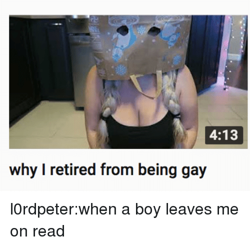Target, Tumblr, and Blog: 4:13  why I retired from being gay l0rdpeter:when a boy leaves me on read