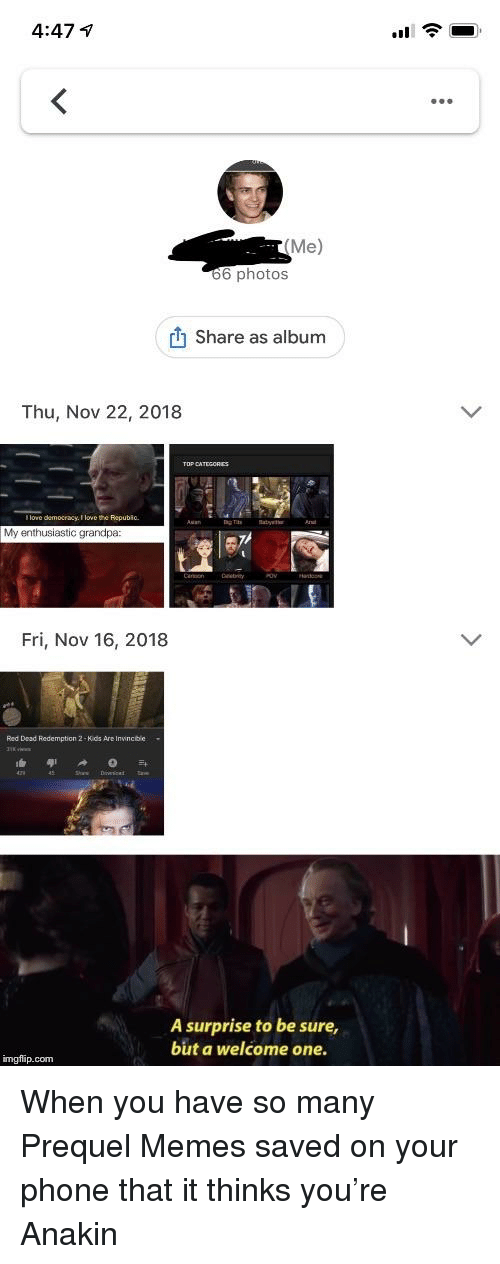 Love, Memes, and Phone: 4:47 1  Me)  66 photos  Share as album  Thu, Nov 22, 2018  I love democracy. I love the Repubio.  My enthusiastic grandpa:  Fri, Nov 16, 2018  Red Dead Redemption 2- Kids Are Invincble  A surprise to be sure,  but a welcome one.  imgflip.com