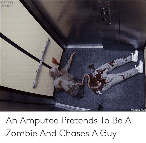 memes.com: 4 GIFS  com  memes.com An Amputee Pretends To Be A Zombie And Chases A Guy