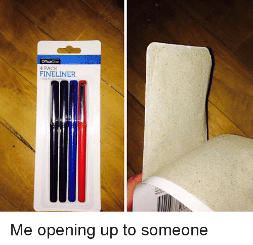 Funny,  Pack, and 4 Pack: 4 PACK  FINELINER Me opening up to someone