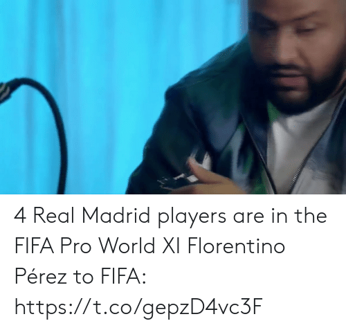 fifa: 4 Real Madrid players are in the FIFA Pro World XI  Florentino Pérez to FIFA: https://t.co/gepzD4vc3F