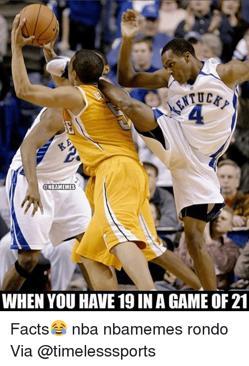 Basketball, Facts, and Nba: 4  WHEN YOU HAVE 19 IN A GAME OF 21 Facts😂 nba nbamemes rondo Via @timelesssports