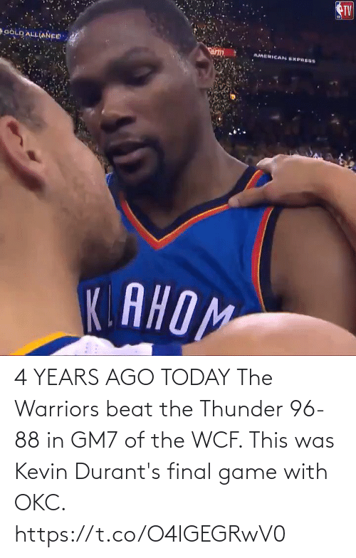 kevin: 4 YEARS AGO TODAY The Warriors beat the Thunder 96-88 in GM7 of the WCF.   This was Kevin Durant's final game with OKC.  https://t.co/O4IGEGRwV0