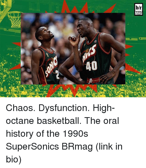 Basketball, Sports, and History: 40  blr  MAG Chaos. Dysfunction. High-octane basketball. The oral history of the 1990s SuperSonics BRmag (link in bio)