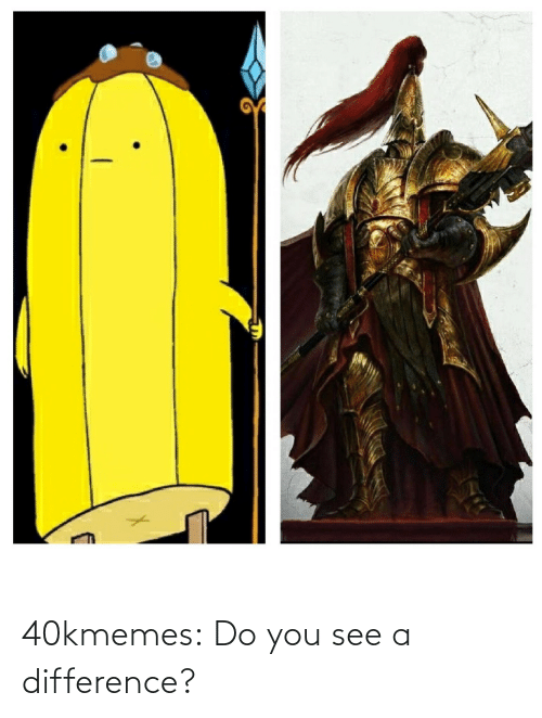 Difference: 40kmemes:  Do you see a difference?
