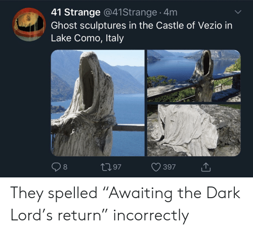"""Ghost, Lord of the Rings, and Italy: 41 Strange @41 Strange 4m  Ghost sculptures in the Castle of Vezio in  Lake Como, Italy  8  L197  397 They spelled """"Awaiting the Dark Lord's return"""" incorrectly"""
