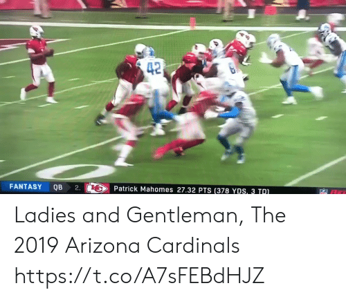 Arizona: 42  FANTASY  QB  2.  Patrick Mahomes 27.32 PTS (378 YDS, 3 TDI Ladies and Gentleman,   The 2019 Arizona Cardinals https://t.co/A7sFEBdHJZ