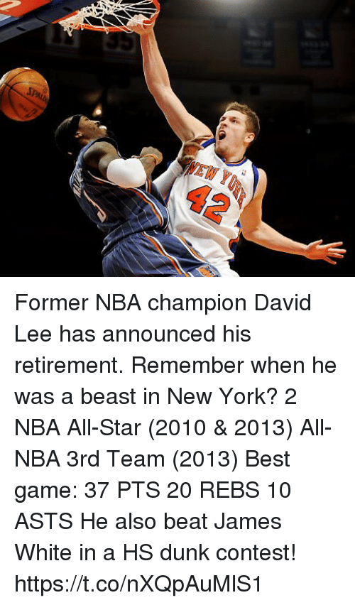 nba all star: 42 Former NBA champion David Lee has announced his retirement. Remember when he was a beast in New York?  2 NBA All-Star (2010 & 2013) All-NBA 3rd Team (2013) Best game: 37 PTS 20 REBS 10 ASTS  He also beat James White in a HS dunk contest! https://t.co/nXQpAuMlS1