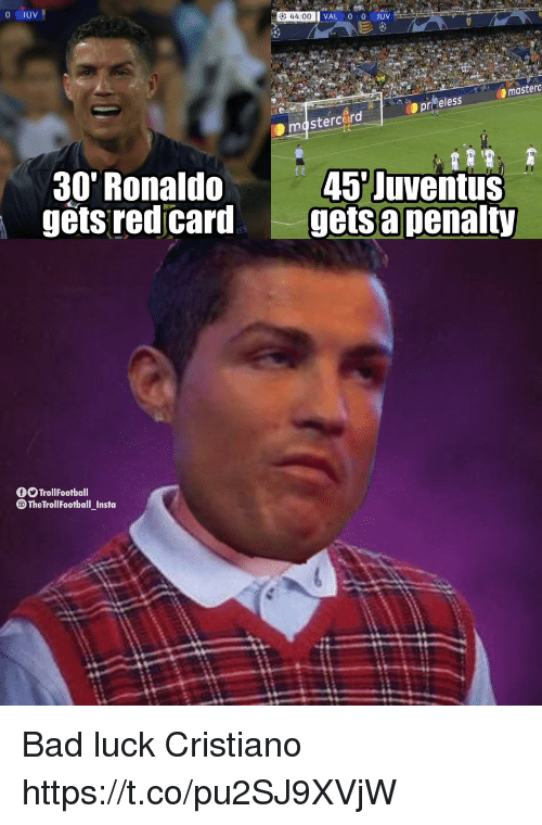 Bad, Memes, and Juventus: 44:00  masterc  prReless  masterc rd  30' Ronaldo  gets red card  45 Juventus  gets a penalty  TrollFootball  TheTrollFootball1nsta Bad luck Cristiano https://t.co/pu2SJ9XVjW