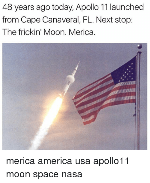 America, Memes, and Nasa: 48 years ago today, Apollo 11 launched  from Cape Canaveral, FL. Next stop:  The frickin' Moon. Merica. merica america usa apollo11 moon space nasa