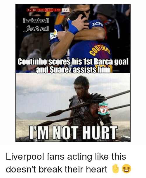Acting Like This: 49:18 VAL  foot bal  Coutinho scores,his 1st Barca goal  and Suarežassists him  MINOT HURT Liverpool fans acting like this doesn't break their heart ✋😆