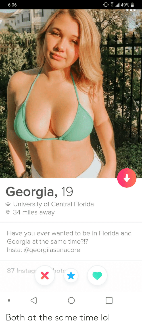 Lol, Florida, and Georgia: 49%  6:06  Georgia, 19  University of Central Florida  34 miles away  Have you ever wanted to be in Florida and  Georgia at the same time?!?  Insta: @georgiiasanacore  87 Instag  hoto  X Both at the same time lol