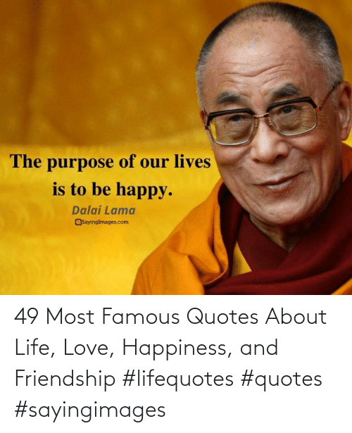 Life: 49 Most Famous Quotes About Life, Love, Happiness, and Friendship #lifequotes #quotes #sayingimages