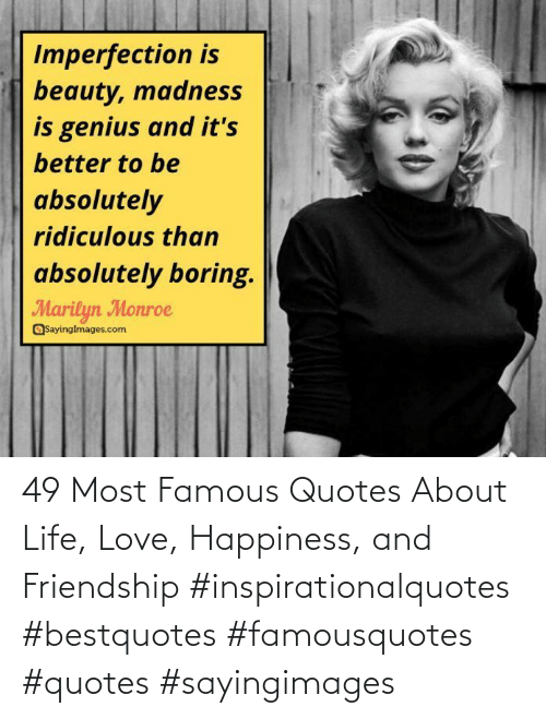 Happiness: 49 Most Famous Quotes About Life, Love, Happiness, and Friendship #inspirationalquotes #bestquotes #famousquotes #quotes #sayingimages