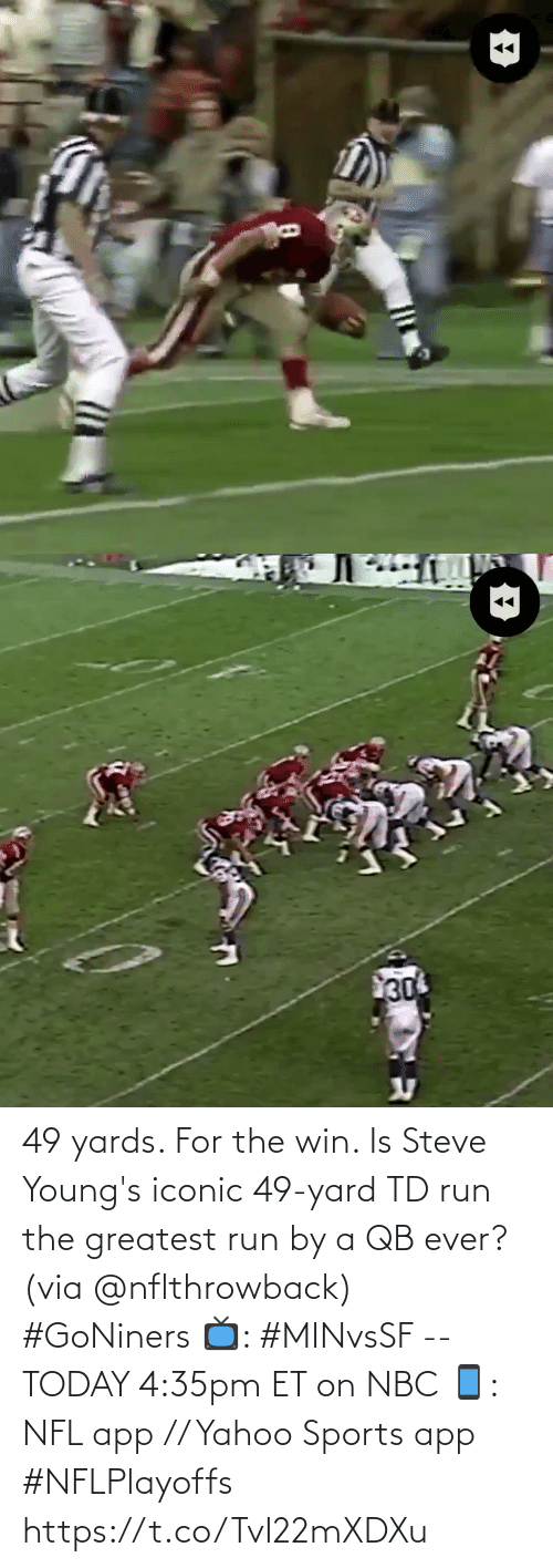 via: 49 yards. For the win.   Is Steve Young's iconic 49-yard TD run the greatest run by a QB ever? (via @nflthrowback) #GoNiners   📺: #MINvsSF -- TODAY 4:35pm ET on NBC  📱: NFL app // Yahoo Sports app #NFLPlayoffs https://t.co/TvI22mXDXu