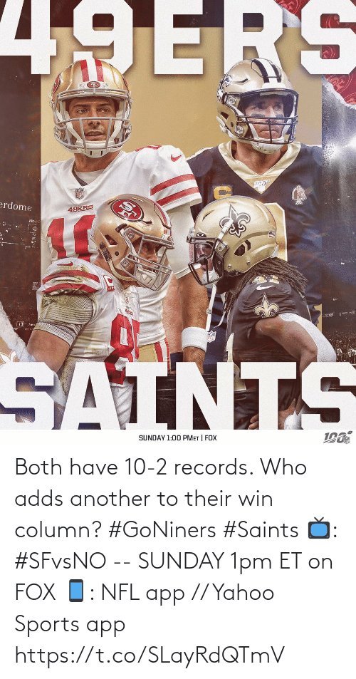 10 2: 49ERS  erdome  49ERS  •20  Sier  13 Merc  SAINTS  SUNDAY 1:00 PMET | FOX Both have 10-2 records.   Who adds another to their win column? #GoNiners #Saints  📺: #SFvsNO -- SUNDAY 1pm ET on FOX 📱: NFL app // Yahoo Sports app https://t.co/SLayRdQTmV