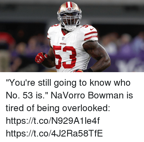 "San Francisco 49ers, Memes, and 🤖: 49ERS ""You're still going to know who No. 53 is.""  NaVorro Bowman is tired of being overlooked: https://t.co/N929A1le4f https://t.co/4J2Ra58TfE"