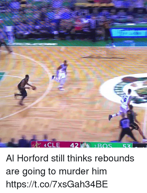 Sports, Murder, and Al Horford: 4CLE 42 Al Horford still thinks rebounds are going to murder him https://t.co/7xsGah34BE