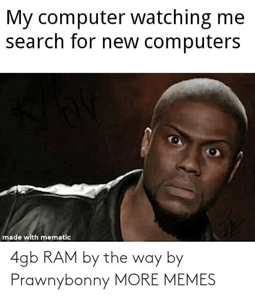 by the way: 4gb RAM by the way by Prawnybonny MORE MEMES