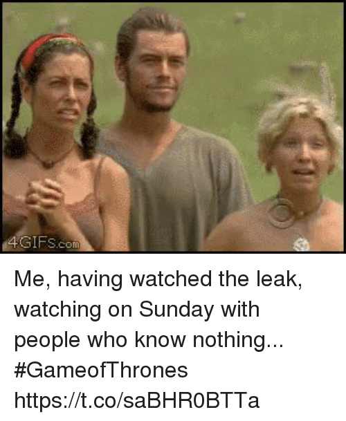 Sunday, Gameofthrones, and Leak: 4GIFS.com Me, having watched the leak, watching on Sunday with people who know nothing...  #GameofThrones https://t.co/saBHR0BTTa