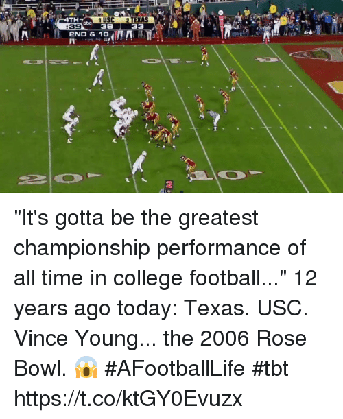 """College football: 4TH  1 USC 2 TEXAS  38 33  abo  :39  2ND & 10  2 """"It's gotta be the greatest championship performance of all time in college football...""""  12 years ago today: Texas. USC. Vince Young... the 2006 Rose Bowl. 😱 #AFootballLife #tbt https://t.co/ktGY0Evuzx"""