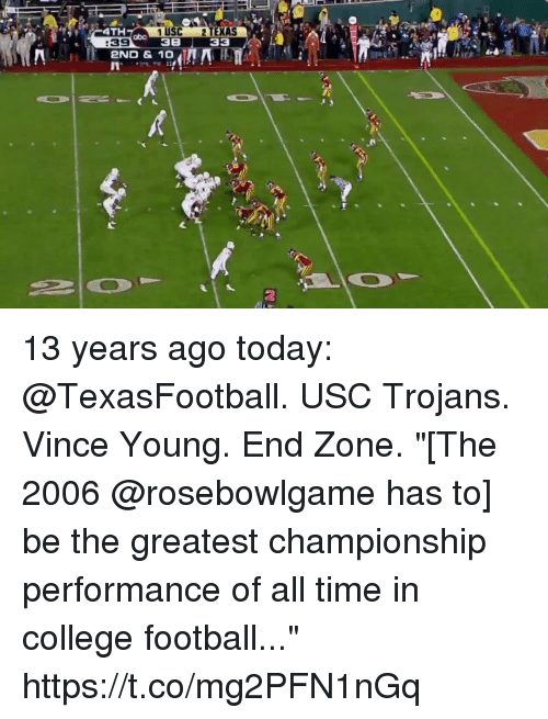 """USC: 4TH  1 USC 2 TEXAS  38 33  abo  :39  2ND & 10  2 13 years ago today: @TexasFootball. USC Trojans. Vince Young. End Zone.  """"[The 2006 @rosebowlgame has to] be the greatest championship performance of all time in college football..."""" https://t.co/mg2PFN1nGq"""