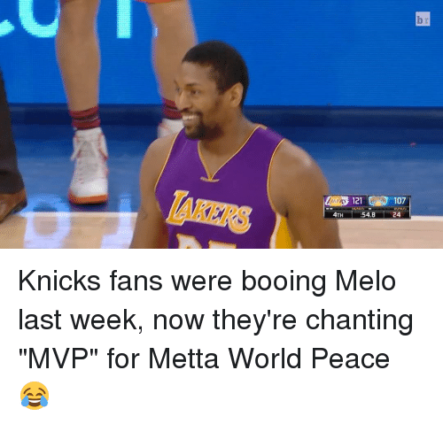 """knick: 4TH  121 107  IUNUE  54.8  24 Knicks fans were booing Melo last week, now they're chanting """"MVP"""" for Metta World Peace 😂"""
