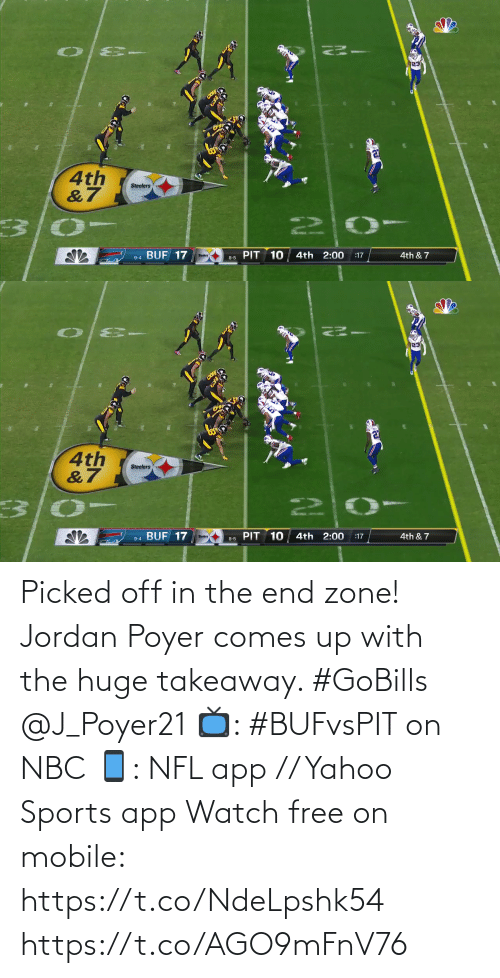 huge: 4th  &7  Steelers  22  PIT 10  9-4 BUF 17  4th 2:00  4th & 7  :17  Steelers  8-5   4th  &7  Steelers  PIT 10  BUF 17  4th 2:00  4th & 7  :17  9-4  8-5 Picked off in the end zone!  Jordan Poyer comes up with the huge takeaway. #GoBills @J_Poyer21  📺: #BUFvsPIT on NBC 📱: NFL app // Yahoo Sports app Watch free on mobile: https://t.co/NdeLpshk54 https://t.co/AGO9mFnV76