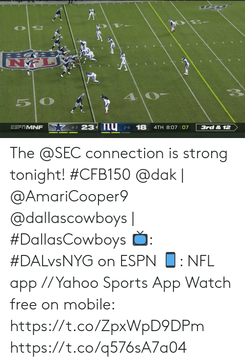 Connection: 5 0  23 nu  18  ESFTMNF  3rd & 12  4TH 8:07 07  4-3  2-6 The @SEC connection is strong tonight! #CFB150   @dak | @AmariCooper9 @dallascowboys | #DallasCowboys 📺: #DALvsNYG on ESPN 📱: NFL app // Yahoo Sports App Watch free on mobile: https://t.co/ZpxWpD9DPm https://t.co/q576sA7a04