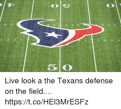 Live, Texans, and Look: 5 0 Live look a the Texans defense on the field.... https://t.co/HEI3MrESFz