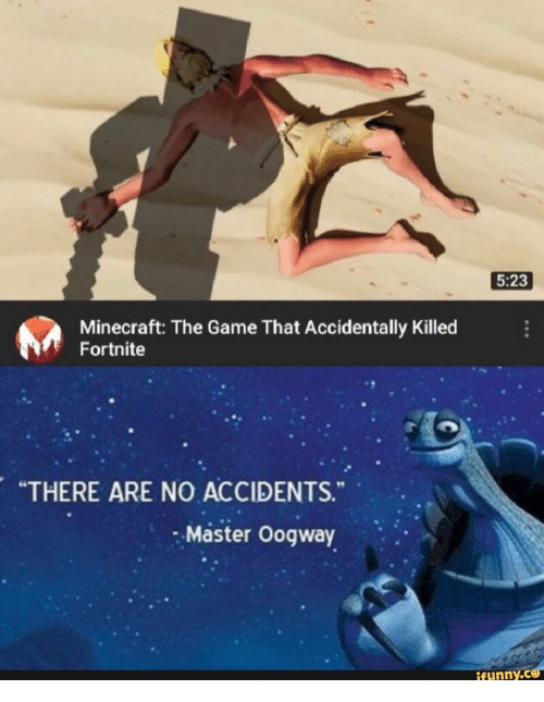 """There Are No Accidents: 5:23  Minecraft: The Game That Accidentally Killed  Fortnite  """"THERE ARE NO ACCIDENTS.  Master Oogway  ifunny.ce"""