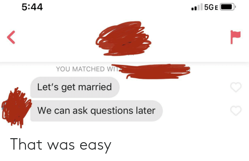 That Was Easy: 5:44  5GE  YOU MATCHED WI  Let's get married  We can ask questions later  L That was easy