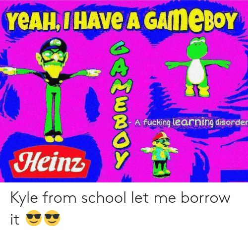 Fucking, School, and Borrow: 5  A fucking learning disorder  Heinz Kyle from school let me borrow it 😎😎