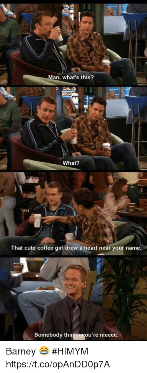 Barney, Cute, and Memes: 5  an, what's this?  What?  That cute coffee girl drew a heart near your name  Somebody thinks you're meeee Barney 😂 #HIMYM https://t.co/opAnDD0p7A
