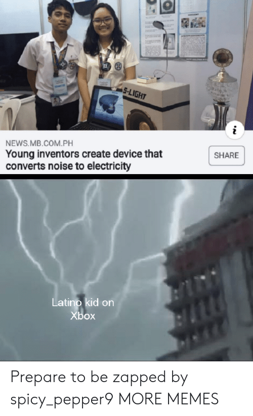 Dank, Memes, and News: 5-LIGHT  NEWS.MB.COM.PH  Young inventors create device that  converts noise to electricity  SHARE  Latino kid on  Xbox Prepare to be zapped by spicy_pepper9 MORE MEMES