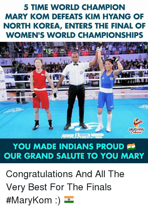 the finals: 5 TIME WORLD CHAMPION  MARY KOM DEFEATS KIM HYANG OF  NORTH KOREA, ENTERS THE FINAL OF  WOMEN'S WORLD CHAMPIONSHIPS  SBI  SI  LAUGHING  YOU MADE INDIANS PROUD  OUR GRAND SALUTE TO YOU MARY Congratulations And All The Very Best For The Finals #MaryKom :) 🇮🇳