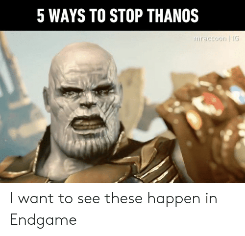 i want to see: 5 WAYS TO STOP THANOS  iraccoori | IG I want to see these happen in Endgame