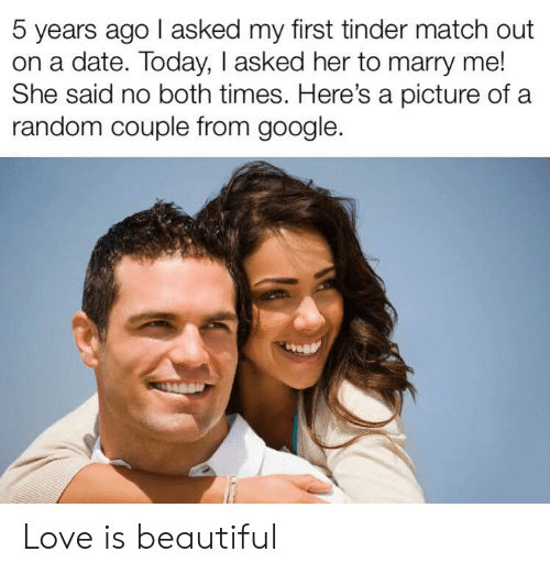 Beautiful, Google, and Love: 5 years ago I asked my first tinder match out  on a date. Today, I asked her to marry me!  She said no both times. Here's a picture of a  random couple from google. Love is beautiful