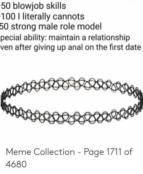 Blowjob, Meme, and Anal: 50 blowjob skills  100 I literally cannots  50 strong male role model  pecial ability: maintain a relationship  ven after giving up anal on the first date Meme Collection - Page 1711 of 4680