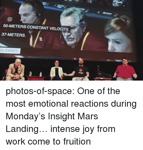 Tumblr, Work, and Blog: 50-METERS CONSTANT VELOCITY  37-METERS.  DL EVENTS  InSight photos-of-space:  One of the most emotional reactions during Monday's Insight Mars Landing… intense joy from work come to fruition