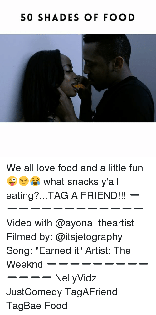 """Littles: 50 SHADES OF FOOD We all love food and a little fun 😜😏😂 what snacks y'all eating?...TAG A FRIEND!!! ➖➖➖➖➖➖➖➖➖➖➖➖➖ Video with @ayona_theartist Filmed by: @itsjetography Song: """"Earned it"""" Artist: The Weeknd ➖➖➖➖➖➖➖➖➖➖➖➖➖ NellyVidz JustComedy TagAFriend TagBae Food"""