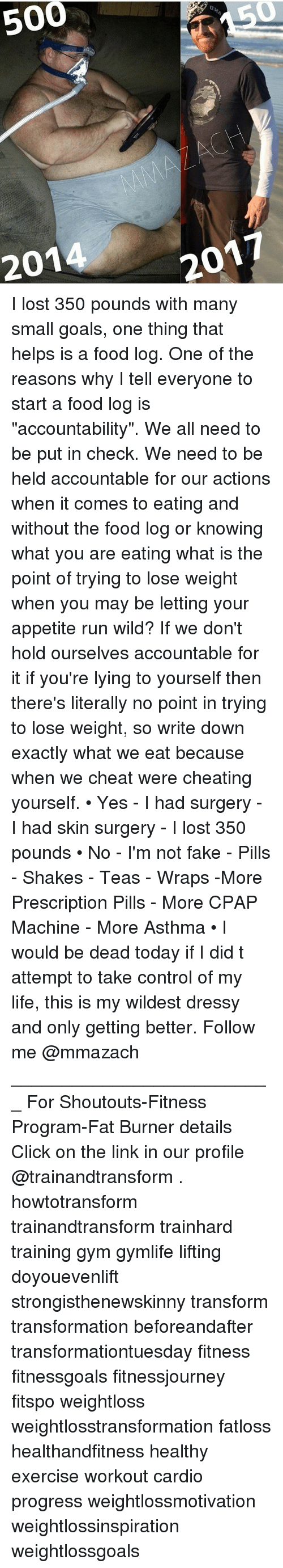 """Cheating, Click, and Fake: 500  201  2017 I lost 350 pounds with many small goals, one thing that helps is a food log. One of the reasons why I tell everyone to start a food log is """"accountability"""". We all need to be put in check. We need to be held accountable for our actions when it comes to eating and without the food log or knowing what you are eating what is the point of trying to lose weight when you may be letting your appetite run wild? If we don't hold ourselves accountable for it if you're lying to yourself then there's literally no point in trying to lose weight, so write down exactly what we eat because when we cheat were cheating yourself. • Yes - I had surgery - I had skin surgery - I lost 350 pounds • No - I'm not fake - Pills - Shakes - Teas - Wraps -More Prescription Pills - More CPAP Machine - More Asthma • I would be dead today if I did t attempt to take control of my life, this is my wildest dressy and only getting better. Follow me @mmazach __________________________ For Shoutouts-Fitness Program-Fat Burner details Click on the link in our profile @trainandtransform . howtotransform trainandtransform trainhard training gym gymlife lifting doyouevenlift strongisthenewskinny transform transformation beforeandafter transformationtuesday fitness fitnessgoals fitnessjourney fitspo weightloss weightlosstransformation fatloss healthandfitness healthy exercise workout cardio progress weightlossmotivation weightlossinspiration weightlossgoals"""