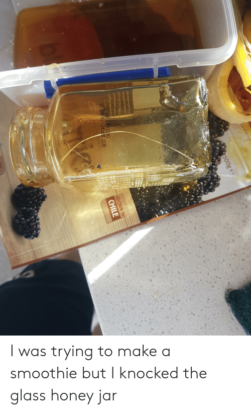 Best, Chile, and Make A: 500g e  Bager supa  19081389 08:37  BEST BEFORE 14 AUG 21  GROWN IN  E  CHILE I was trying to make a smoothie but I knocked the glass honey jar